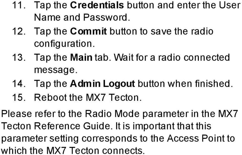 14. Tap the Admin Logout button when finished. 15. Reboot the MX7 Tecton.