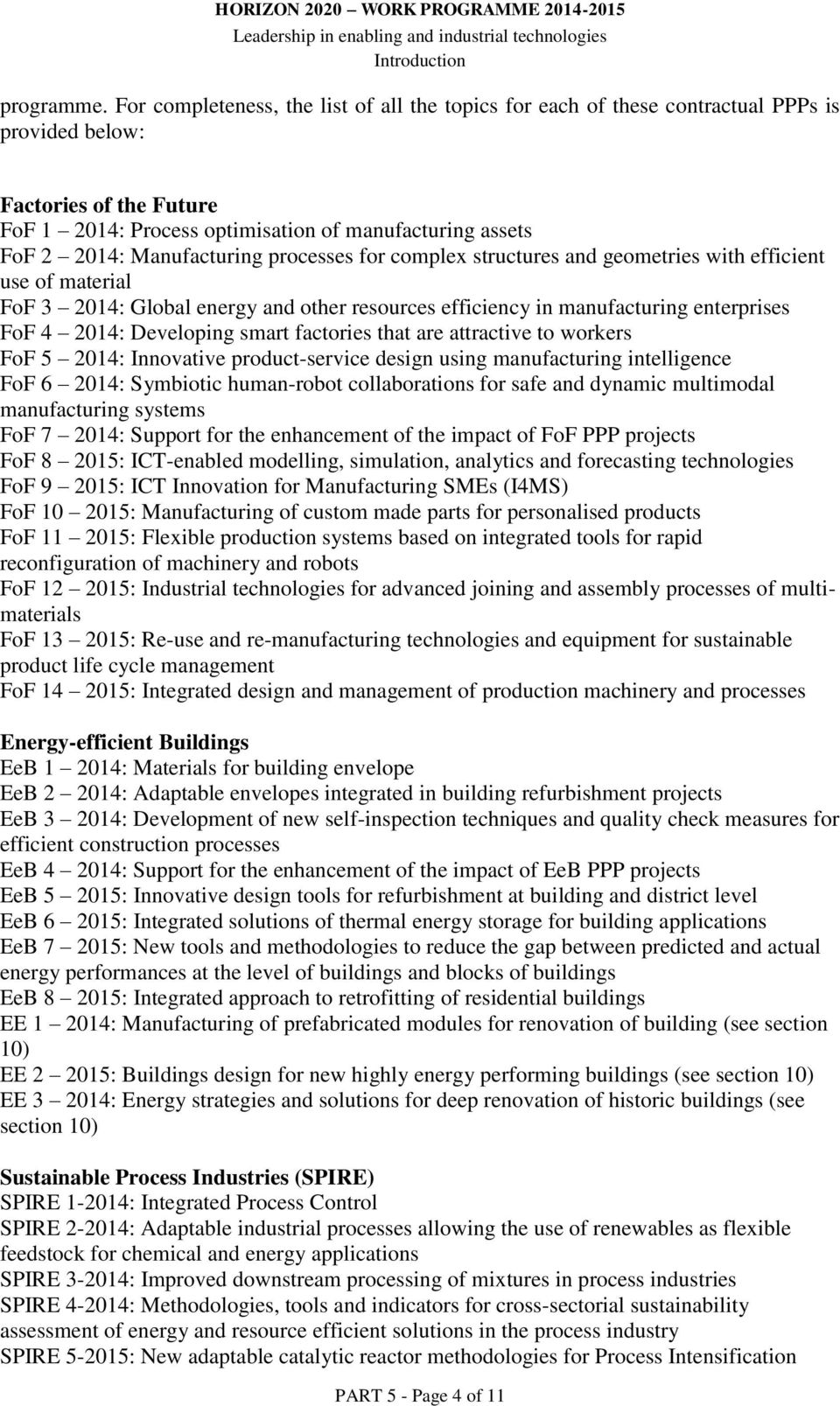 Manufacturing processes for complex structures and geometries with efficient use of material FoF 3 2014: Global energy and other resources efficiency in manufacturing enterprises FoF 4 2014: