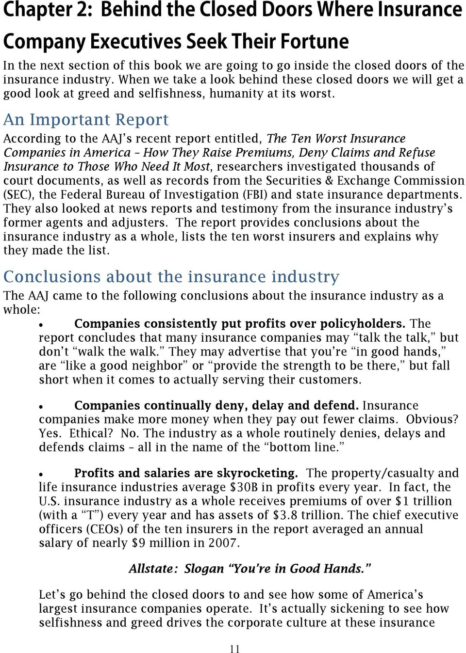 An Important Report According to the AAJ s recent report entitled, The Ten Worst Insurance Companies in America How They Raise Premiums, Deny Claims and Refuse Insurance to Those Who Need It Most,