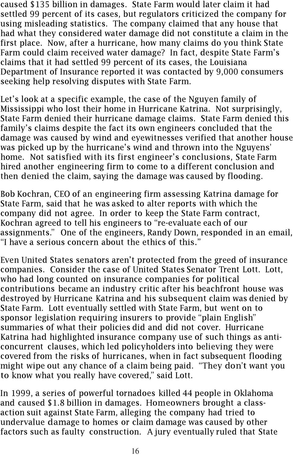 Now, after a hurricane, how many claims do you think State Farm could claim received water damage?