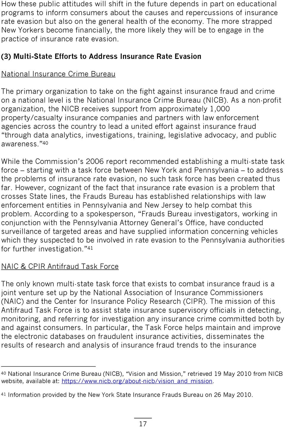 (3) Multi-State Efforts to Address Insurance Rate Evasion National Insurance Crime Bureau The primary organization to take on the fight against insurance fraud and crime on a national level is the