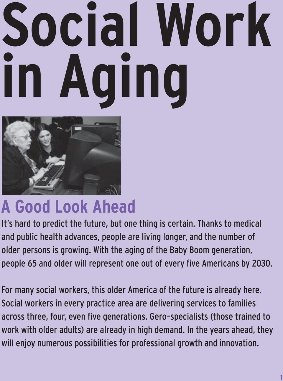 With the aging of the Baby Boom generation, people 65 and older will represent one out of every five Americans by 2030.