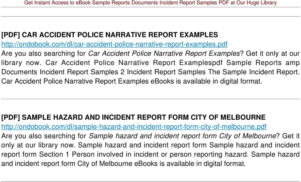 Car Accident Police Narrative Report Examples [PDF] SAMPLE HAZARD AND INCIDENT REPORT FORM CITY OF MELBOURNE http://ondobook.com/dl/sample-hazard-and-incident-report-form-city-of-melbourne.