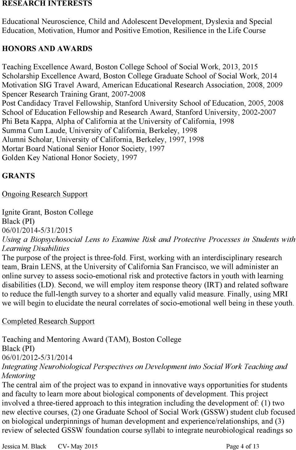 Educational Research Association, 2008, 2009 Spencer Research Training Grant, 2007-2008 Post Candidacy Travel Fellowship, Stanford University School of Education, 2005, 2008 School of Education