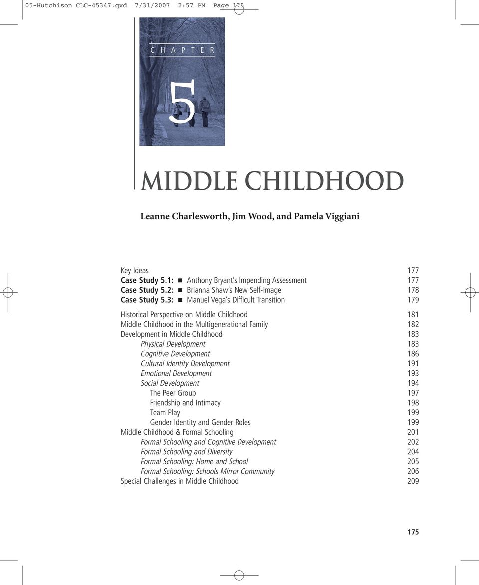 3: Manuel Vega s Difficult Transition 179 Historical Perspective on Middle Childhood 181 Middle Childhood in the Multigenerational Family 182 Development in Middle Childhood 183 Physical Development