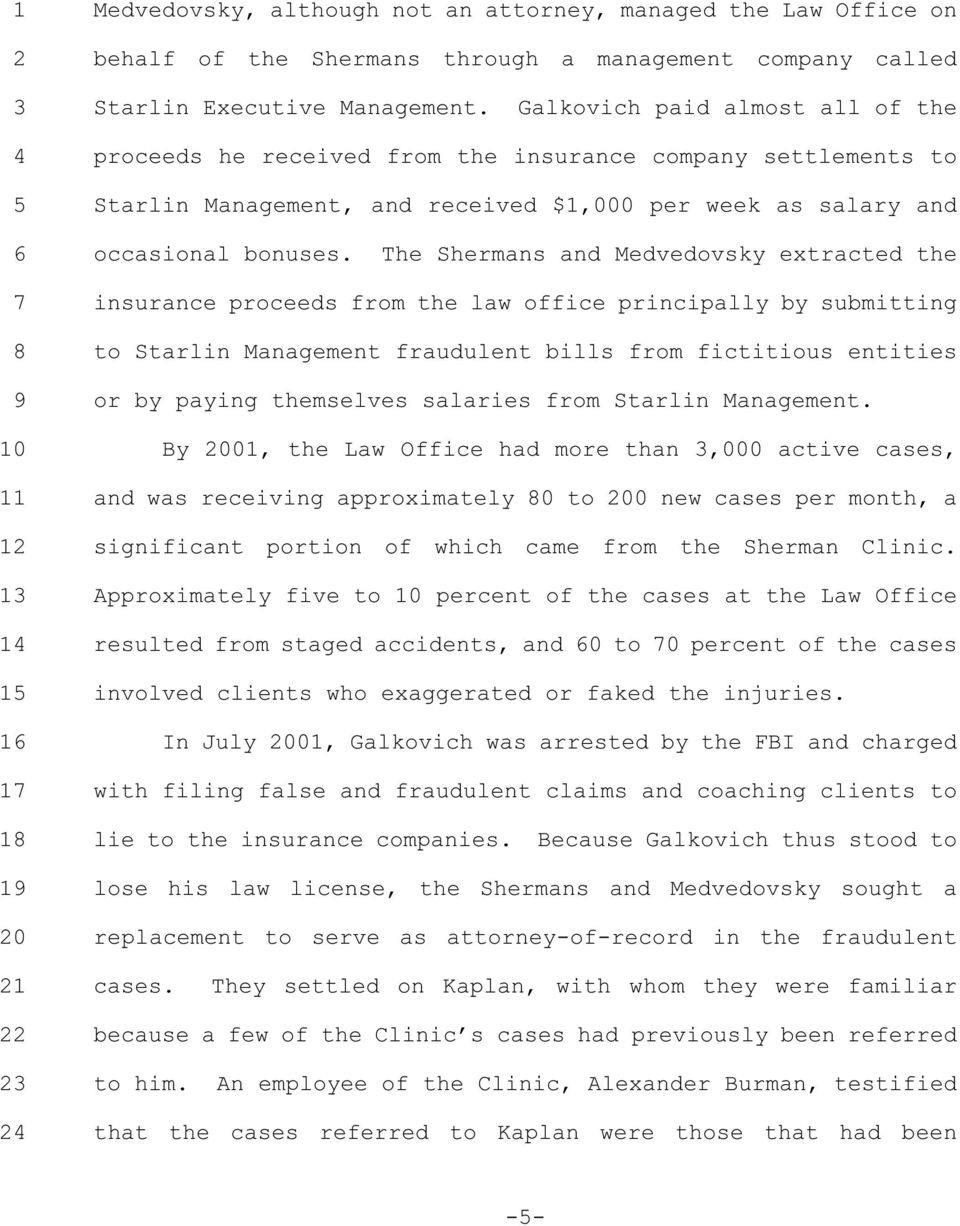 The Shermans and Medvedovsky extracted the insurance proceeds from the law office principally by submitting to Starlin Management fraudulent bills from fictitious entities or by paying themselves
