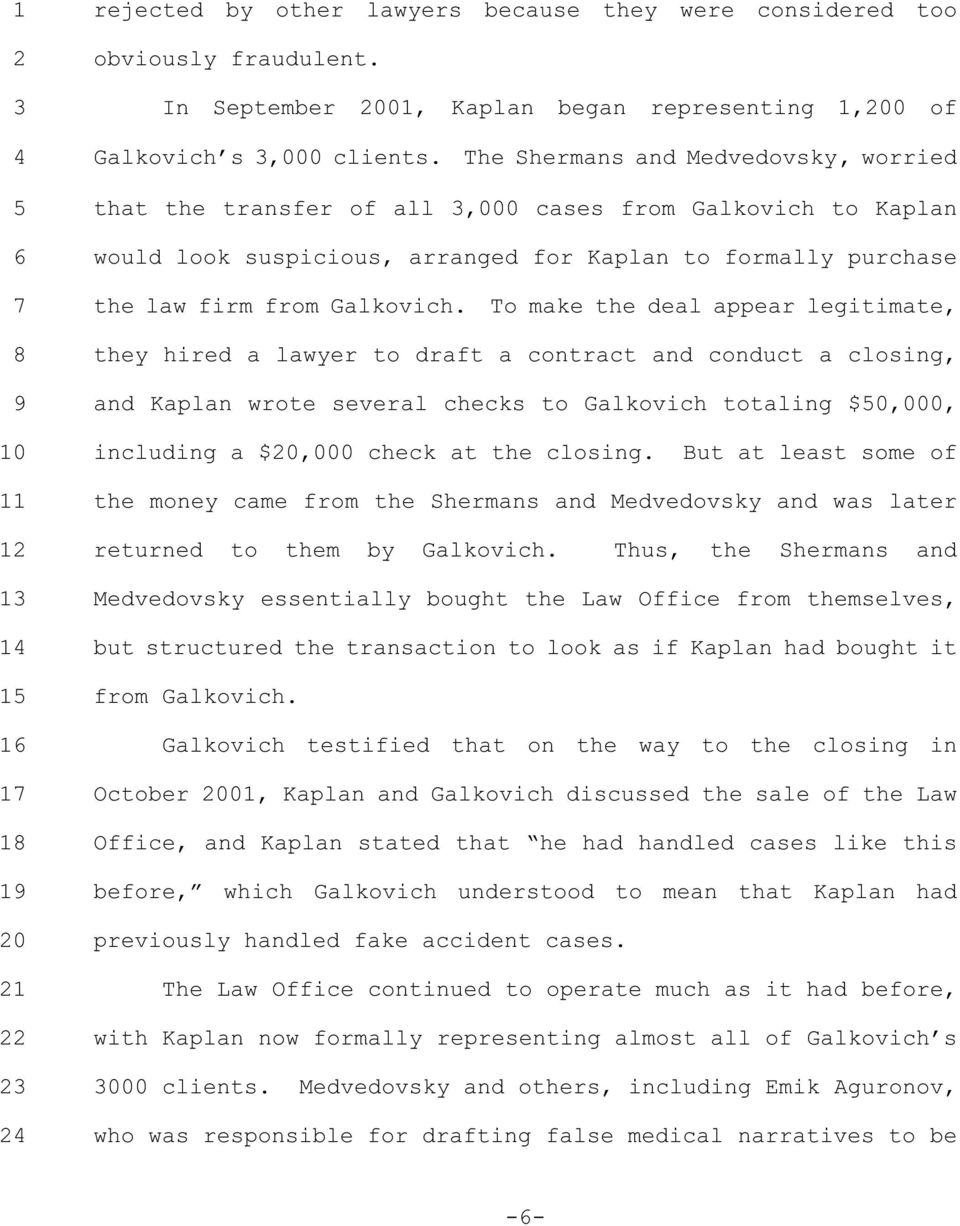 To make the deal appear legitimate, they hired a lawyer to draft a contract and conduct a closing, and Kaplan wrote several checks to Galkovich totaling $0,000, including a $0,000 check at the