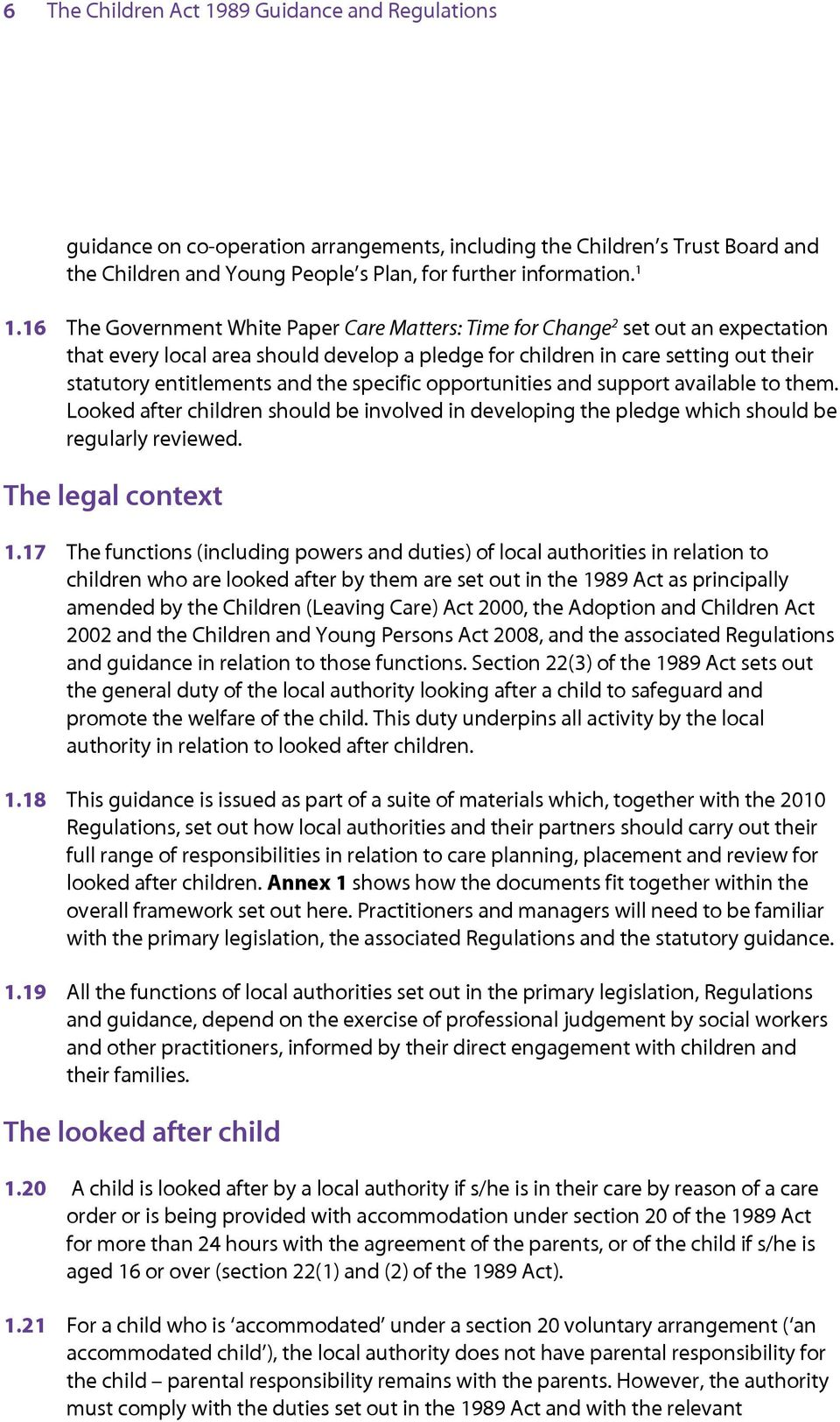 the specific opportunities and support available to them. Looked after children should be involved in developing the pledge which should be regularly reviewed. The legal context 1.