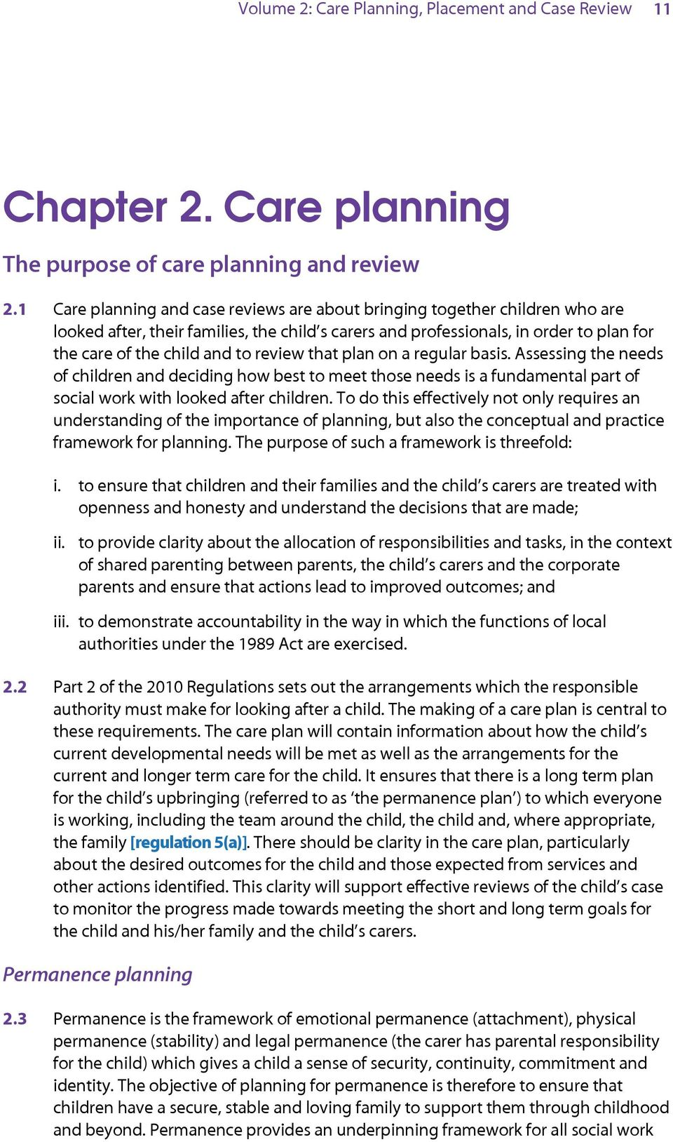 review that plan on a regular basis. Assessing the needs of children and deciding how best to meet those needs is a fundamental part of social work with looked after children.