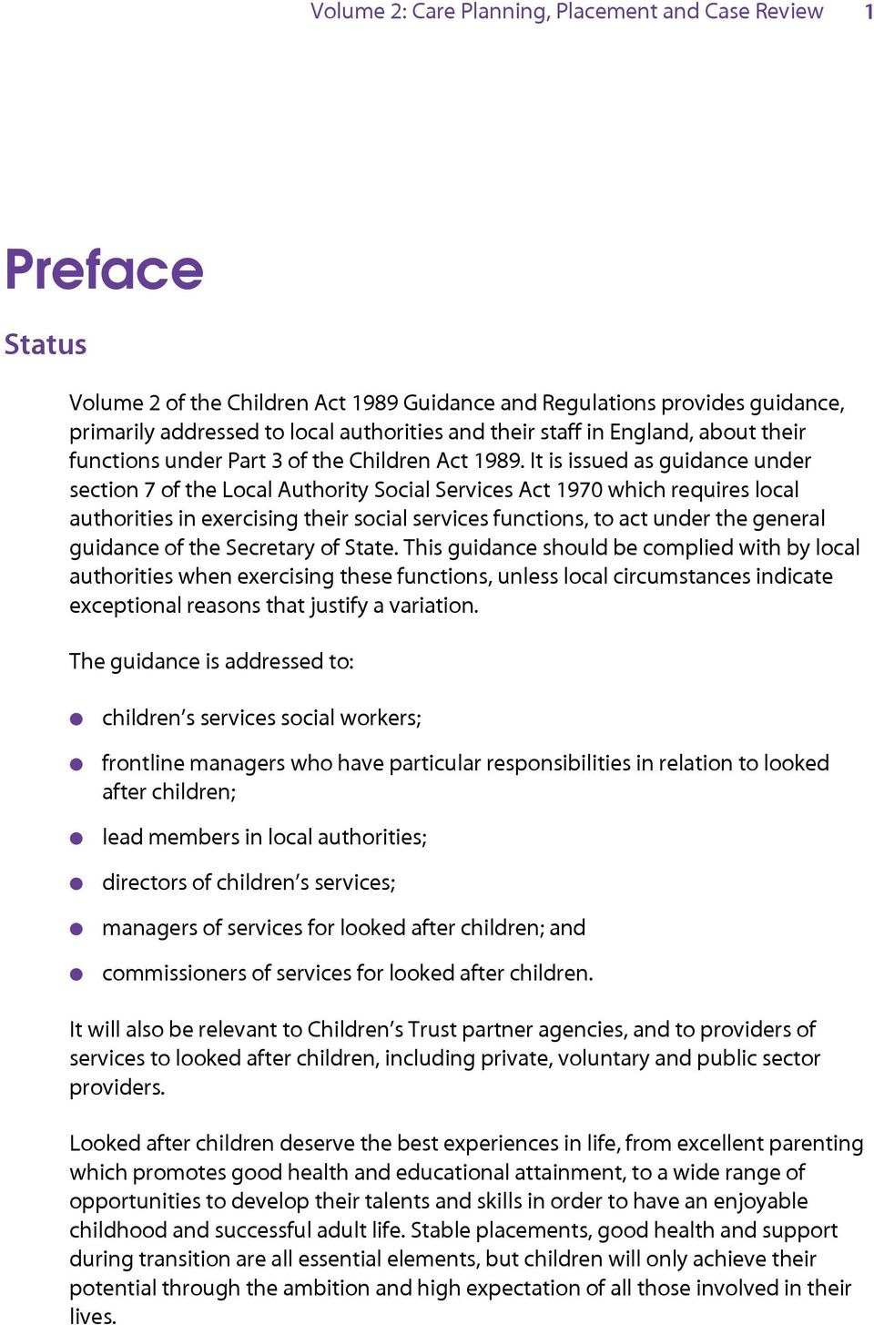 It is issued as guidance under section 7 of the Local Authority Social Services Act 1970 which requires local authorities in exercising their social services functions, to act under the general