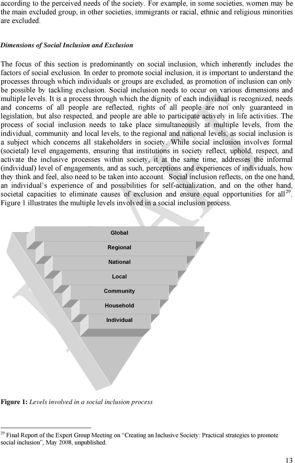 Dimensions of Social Inclusion and Exclusion The focus of this section is predominantly on social inclusion, which inherently includes the factors of social exclusion.