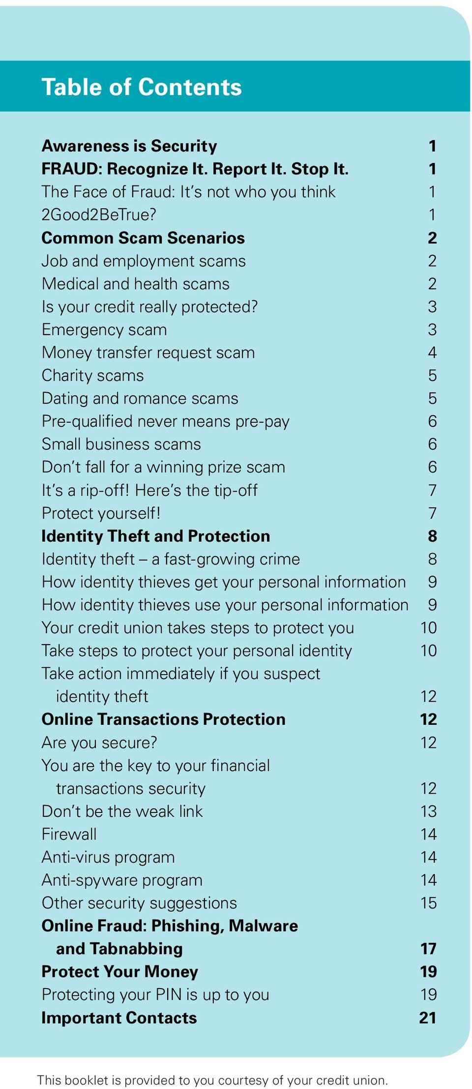 3 Emergency scam 3 Money transfer request scam 4 Charity scams 5 Dating and romance scams 5 Pre-qualified never means pre-pay 6 Small business scams 6 Don t fall for a winning prize scam 6 It s a