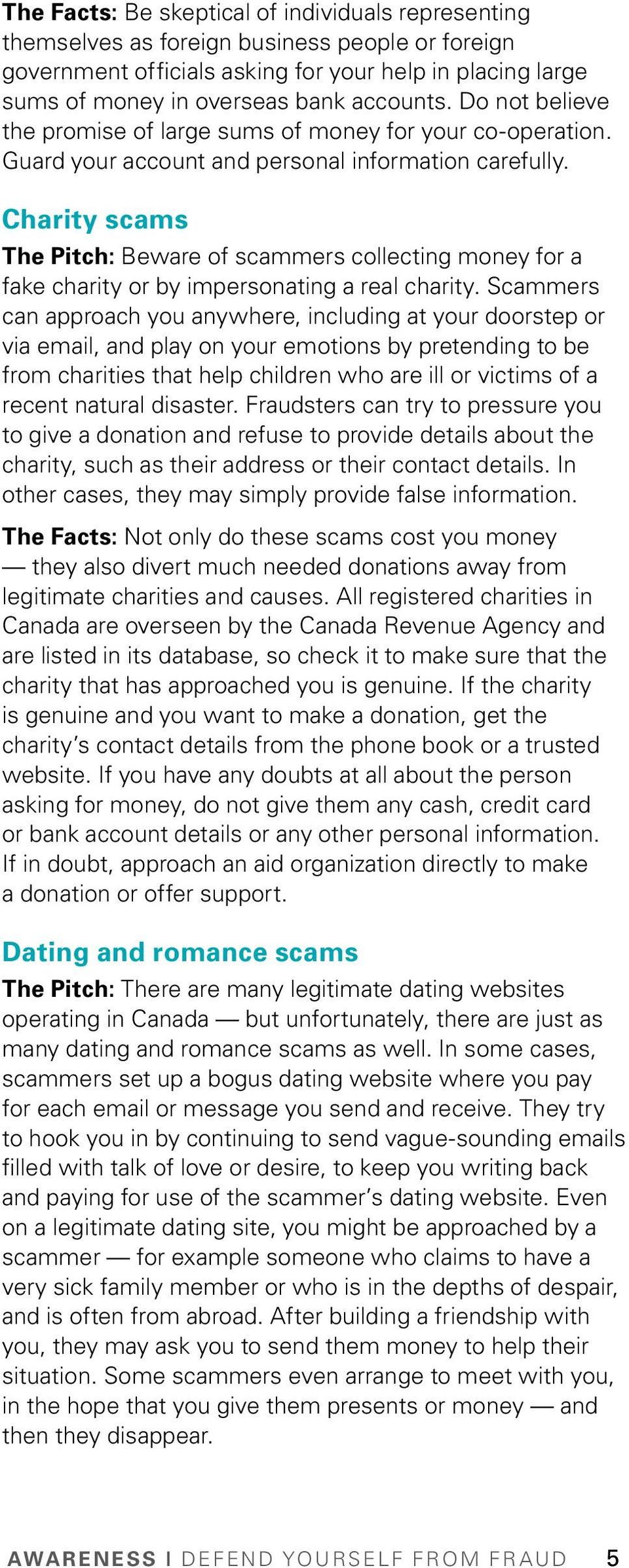 Charity scams The Pitch: Beware of scammers collecting money for a fake charity or by impersonating a real charity.