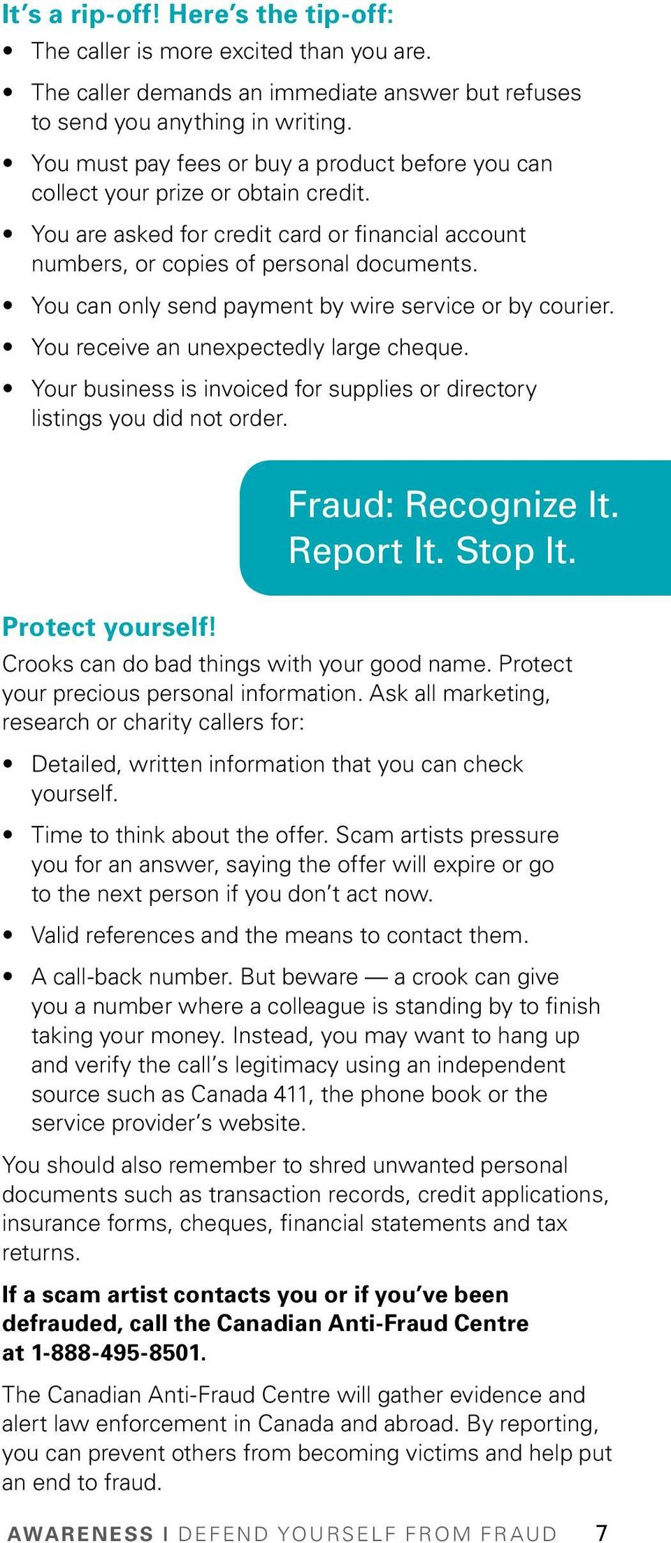 You can only send payment by wire service or by courier. You receive an unexpectedly large cheque. Your business is invoiced for supplies or directory listings you did not order. Fraud: Recognize It.