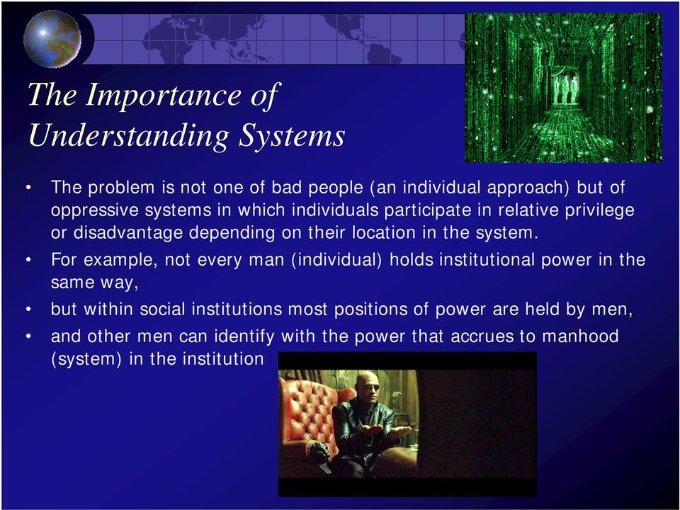 For example, not every man (individual) holds institutional power in the same way, but within social institutions most
