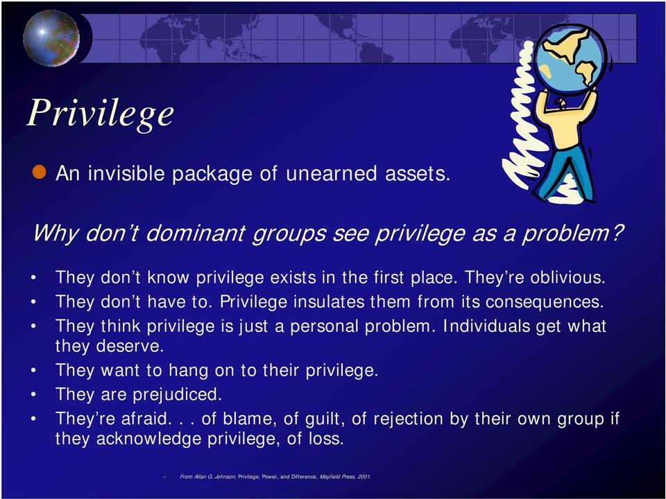 They think privilege is just a personal problem. Individuals get what they deserve. They want to hang on to their privilege. They are prejudiced.