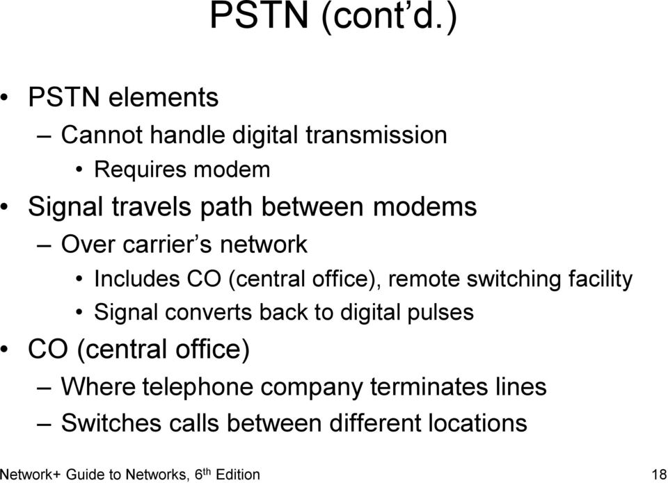 modems Over carrier s network Includes CO (central office), remote switching facility Signal