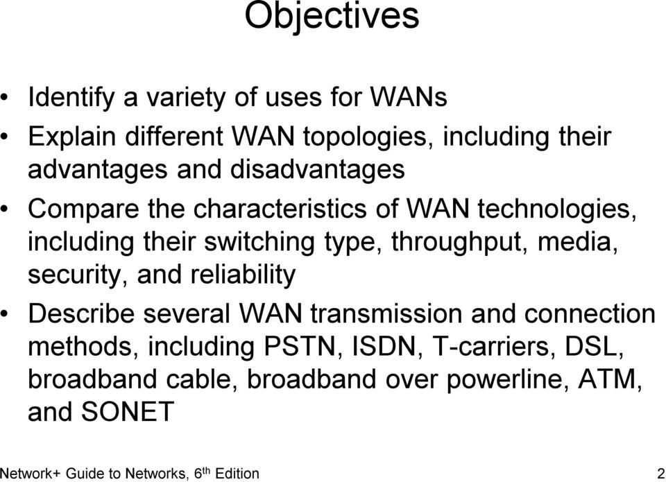 media, security, and reliability Describe several WAN transmission and connection methods, including PSTN, ISDN,