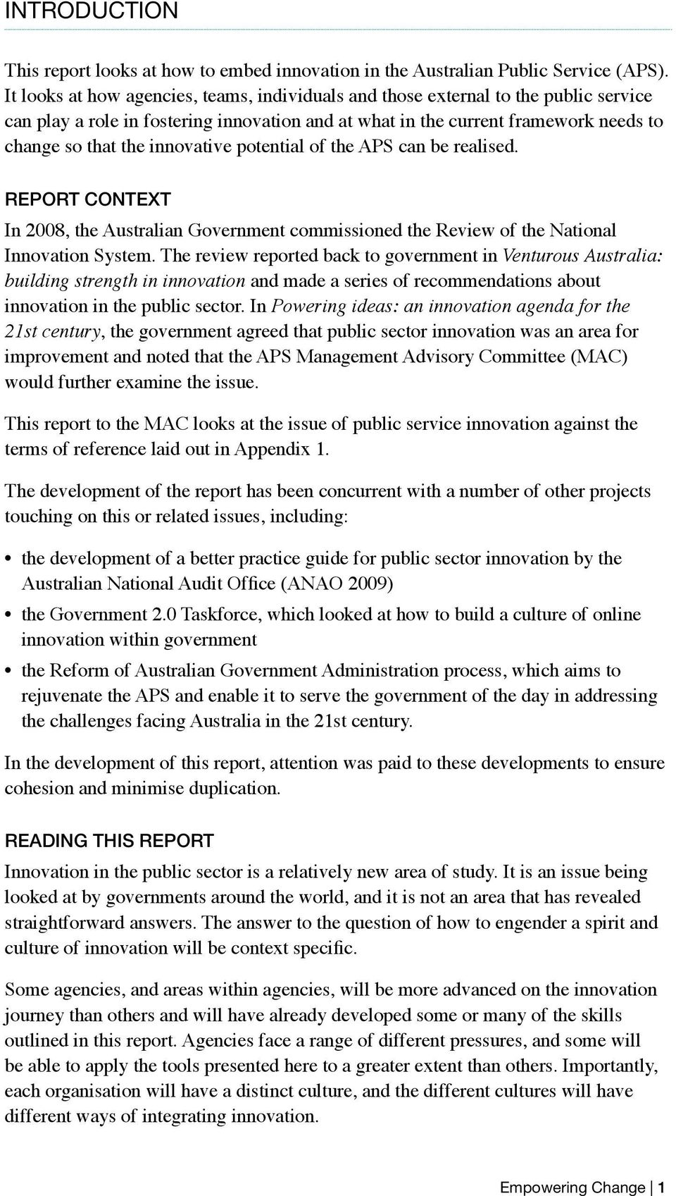 innovative potential of the APS can be realised. REPORT CONTEXT In 2008, the Australian Government commissioned the Review of the National Innovation System.