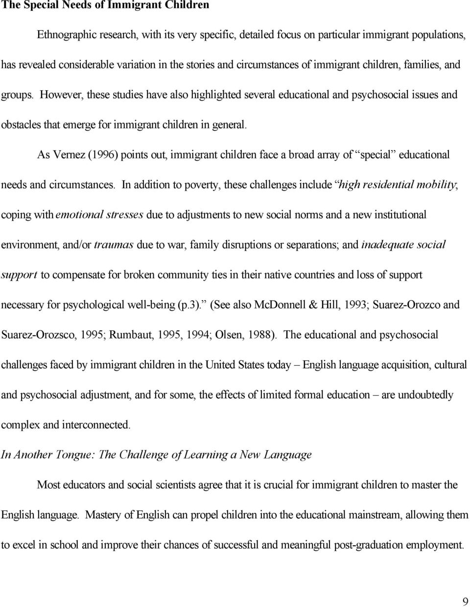 However, these studies have also highlighted several educational and psychosocial issues and obstacles that emerge for immigrant children in general.