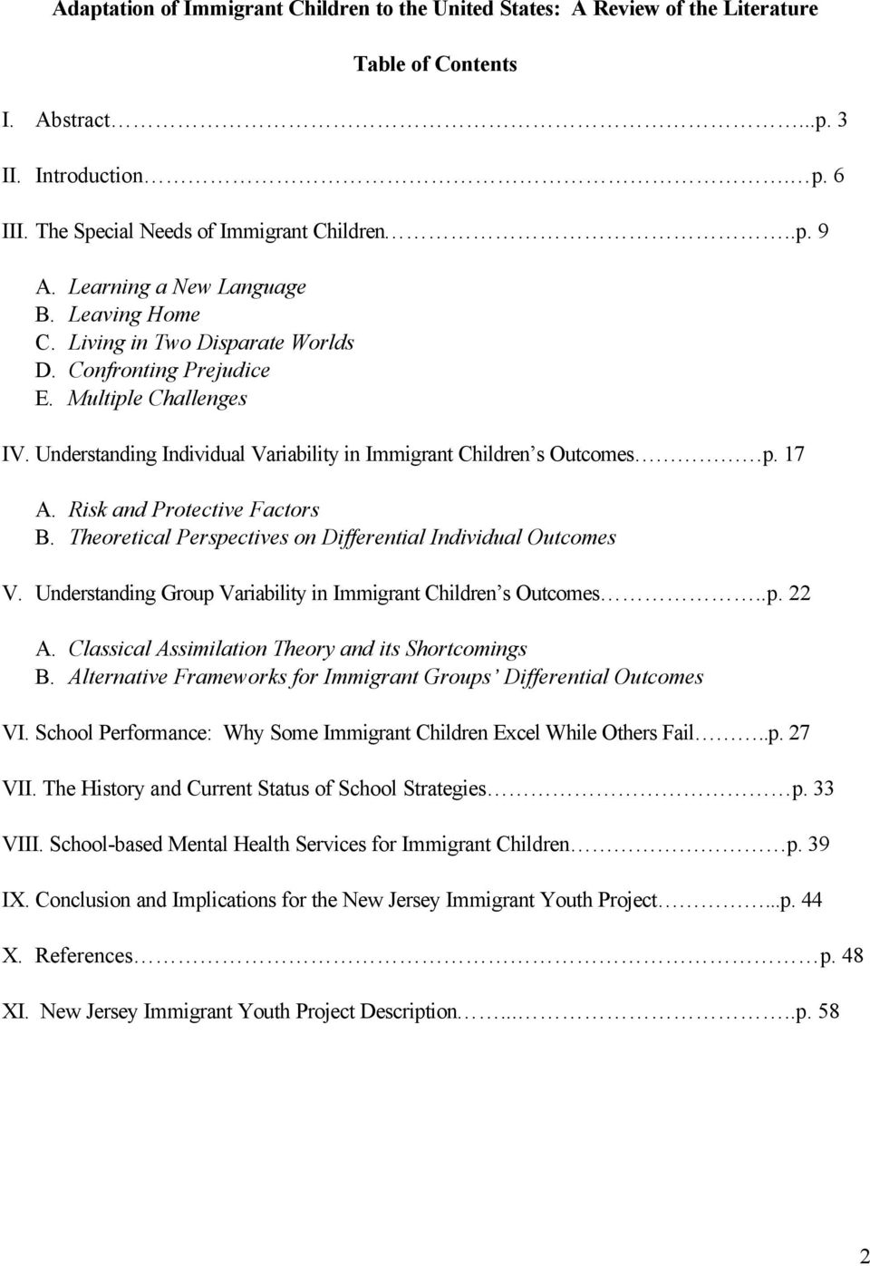 17 A. Risk and Protective Factors B. Theoretical Perspectives on Differential Individual Outcomes V. Understanding Group Variability in Immigrant Children s Outcomes..p. 22 A.