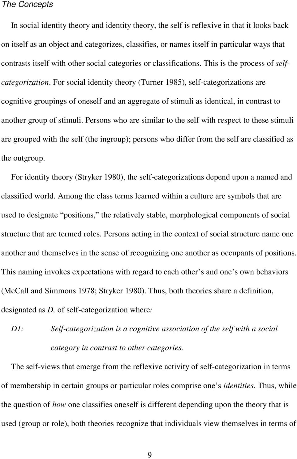 For social identity theory (Turner 1985), self-categorizations are cognitive groupings of oneself and an aggregate of stimuli as identical, in contrast to another group of stimuli.