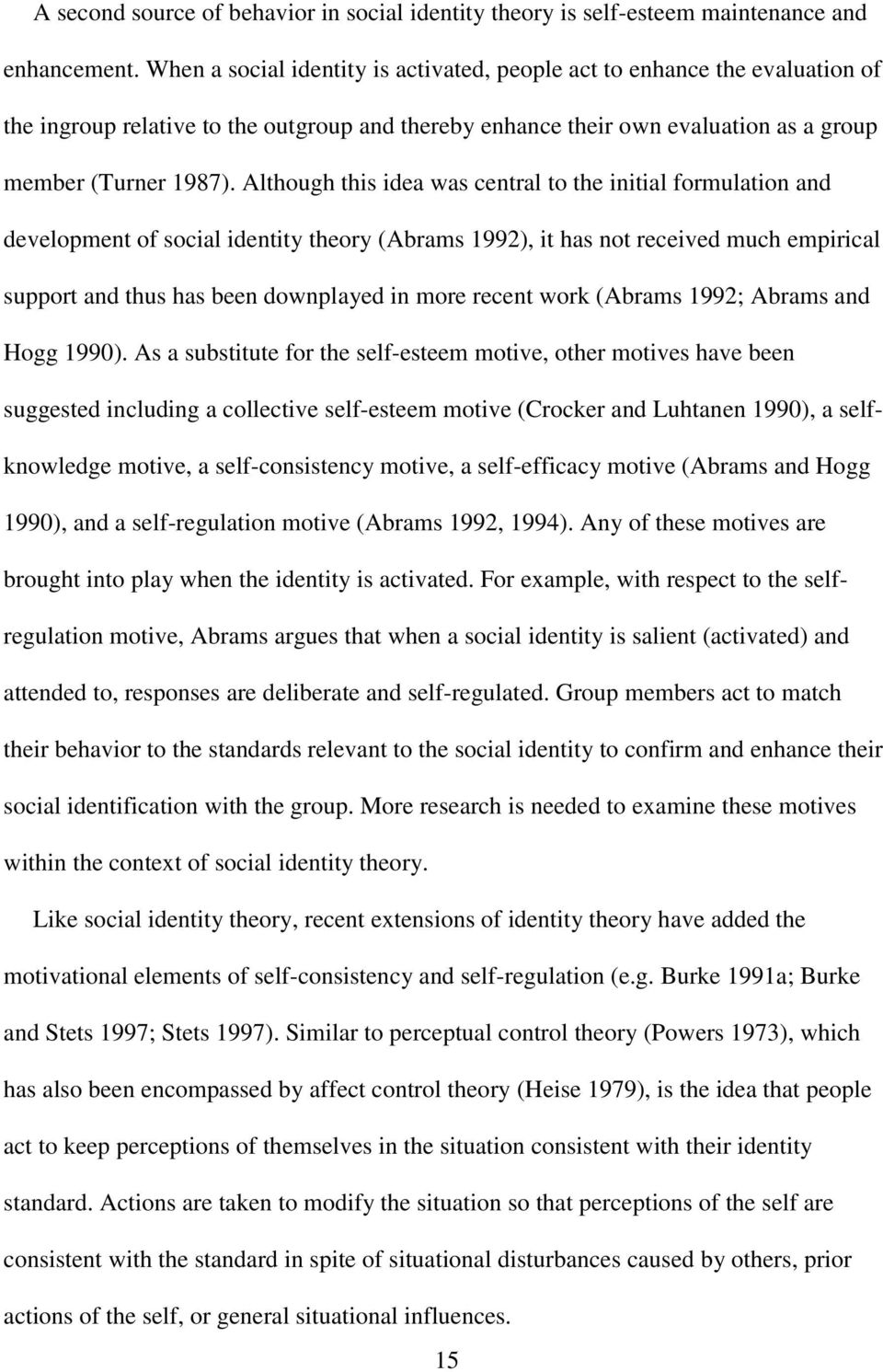 Although this idea was central to the initial formulation and development of social identity theory (Abrams 1992), it has not received much empirical support and thus has been downplayed in more