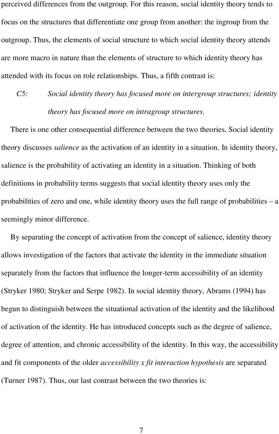 relationships. Thus, a fifth contrast is: C5: Social identity theory has focused more on intergroup structures; identity theory has focused more on intragroup structures.