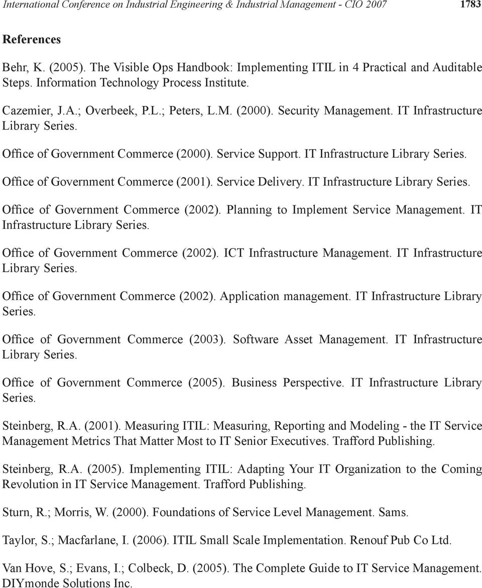 Service Support. IT Infrastructure Library Series. Office of Government Commerce (2001). Service Delivery. IT Infrastructure Library Series. Office of Government Commerce (2002).