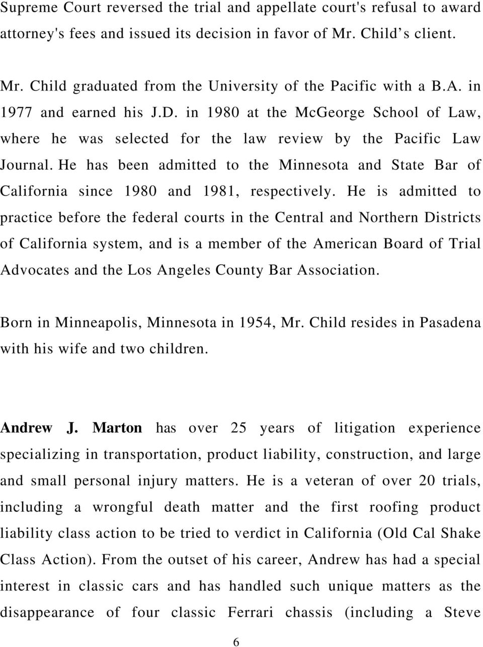 He has been admitted to the Minnesota and State Bar of California since 1980 and 1981, respectively.
