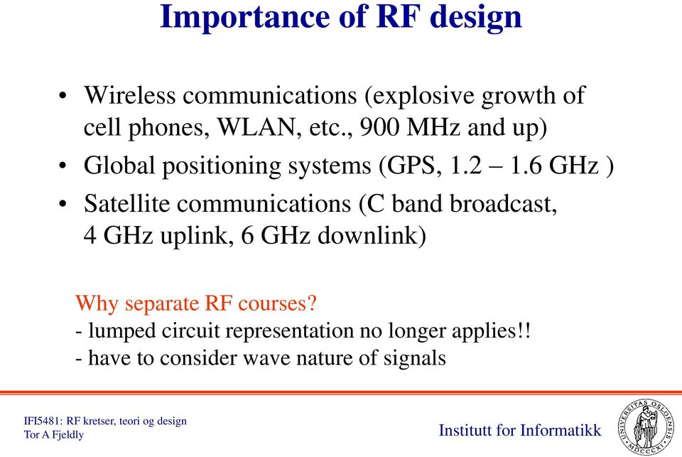 6 GHz ) Satellite communications (C band broadcast, 4 GHz uplink, 6 GHz downlink) Why