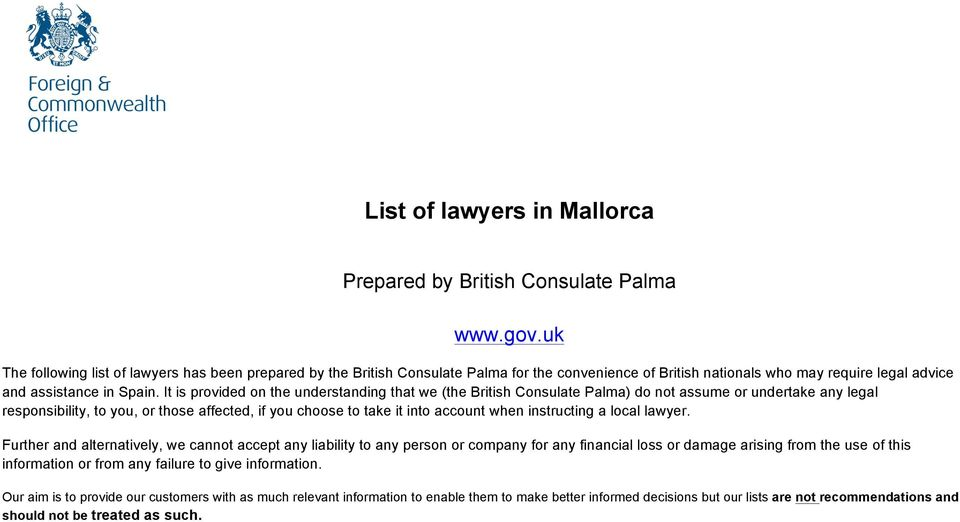 It is provided on the understanding that we (the British Consulate Palma) do not assume or undertake any legal responsibility, to you, or those affected, if you choose to take it into account when