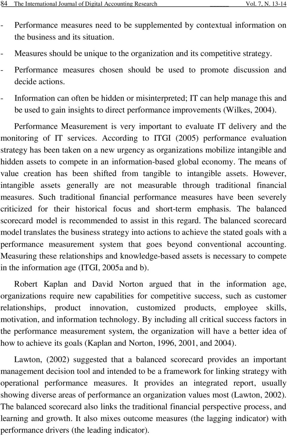 - Information can often be hidden or misinterpreted; IT can help manage this and be used to gain insights to direct performance improvements (Wilkes, 2004).