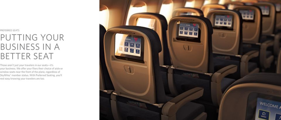 We offer your fliers their choice of aisle or window seats near the front of