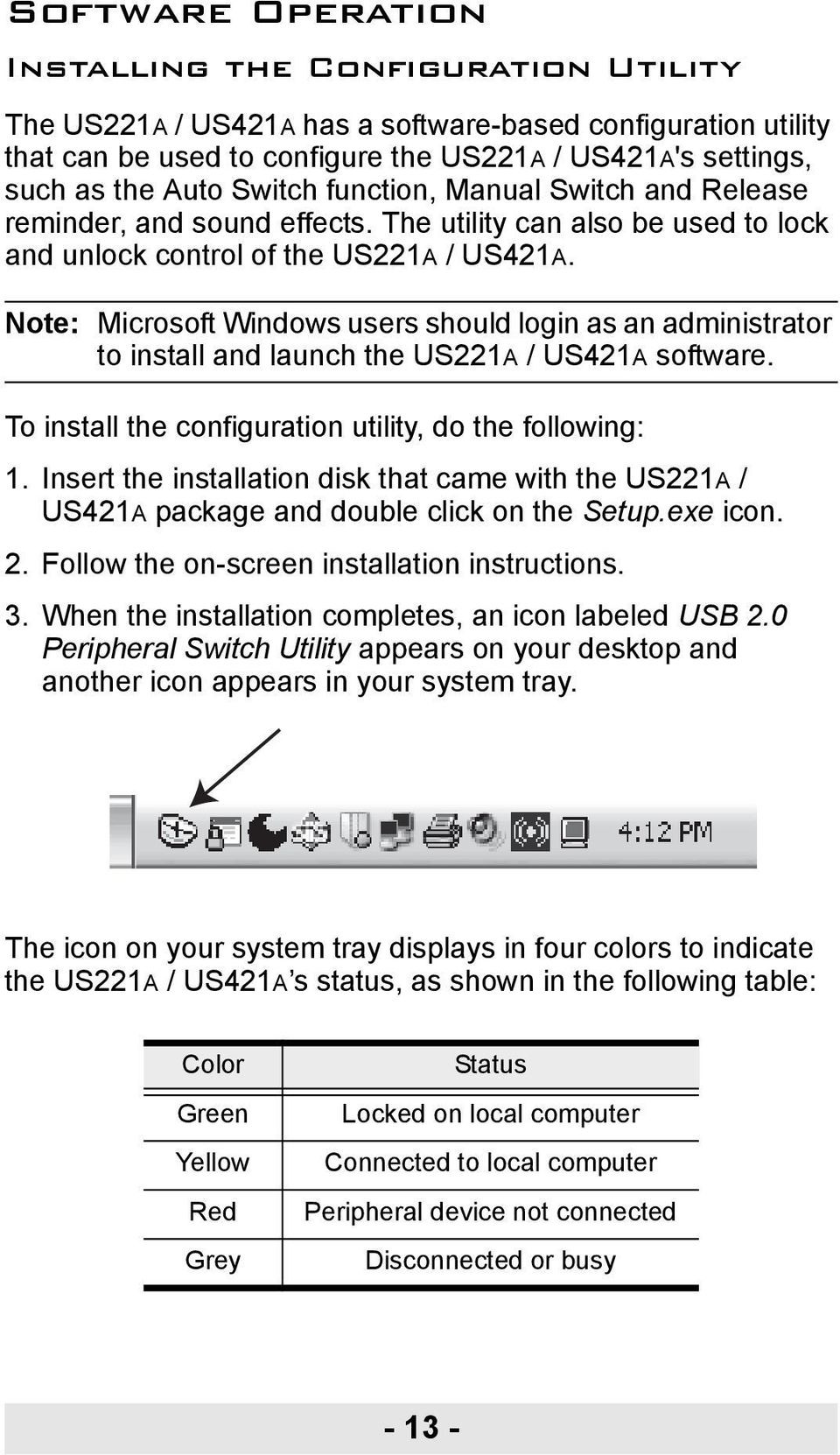 Note: Microsoft Windows users should login as an administrator to install and launch the US221A / US421A software. To install the configuration utility, do the following: 1.