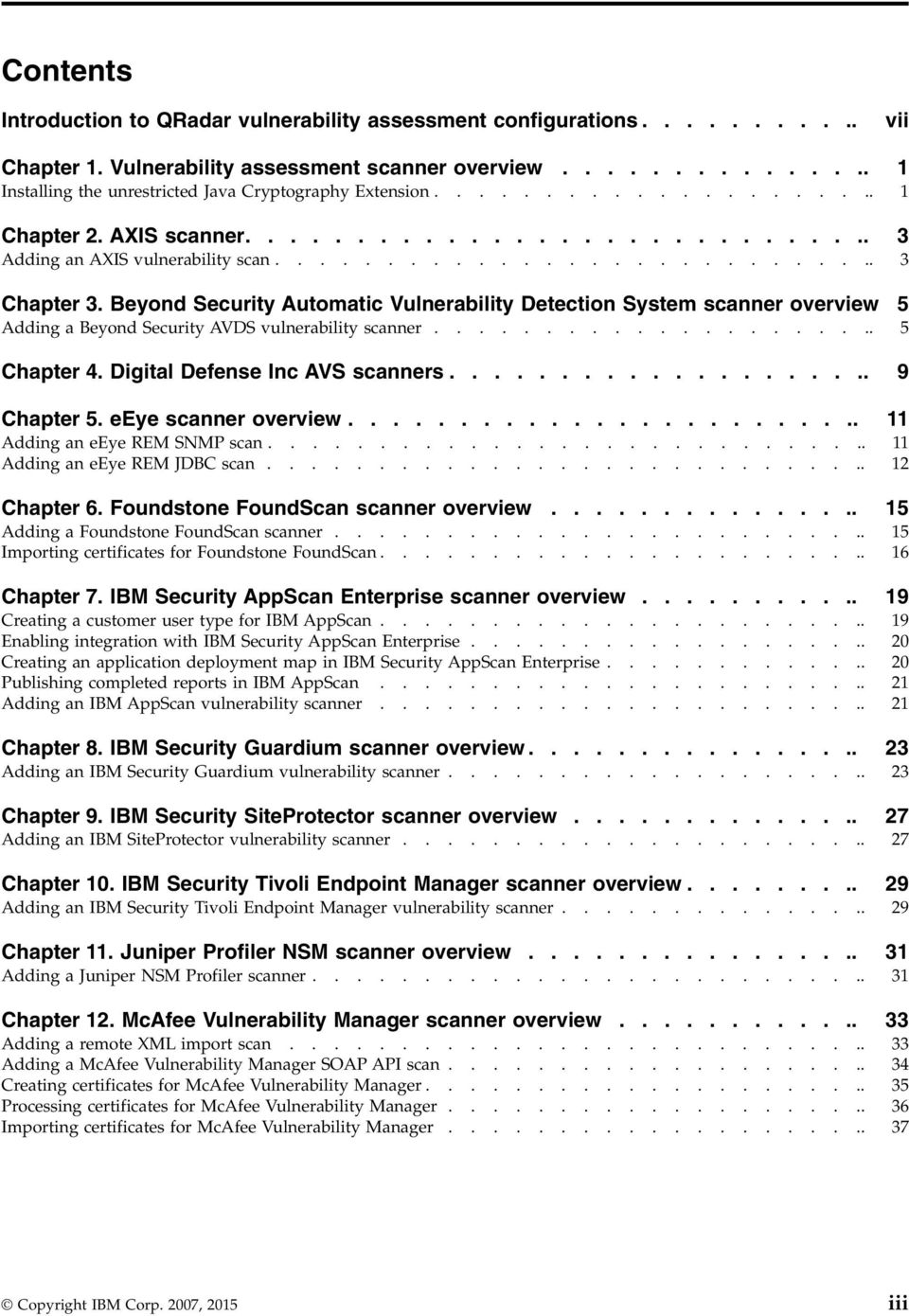 Beyond Security Automatic Vulnerability Detection System scanner overview 5 Adding a Beyond Security AVDS vulnerability scanner..................... 5 Chapter 4. Digital Defense Inc AVS scanners.