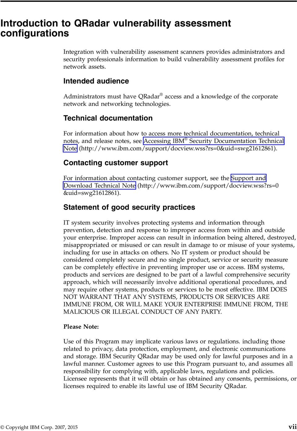 Technical documentation For information about how to access more technical documentation, technical notes, and release notes, see Accessing IBM Security Documentation Technical Note (http://www.ibm.