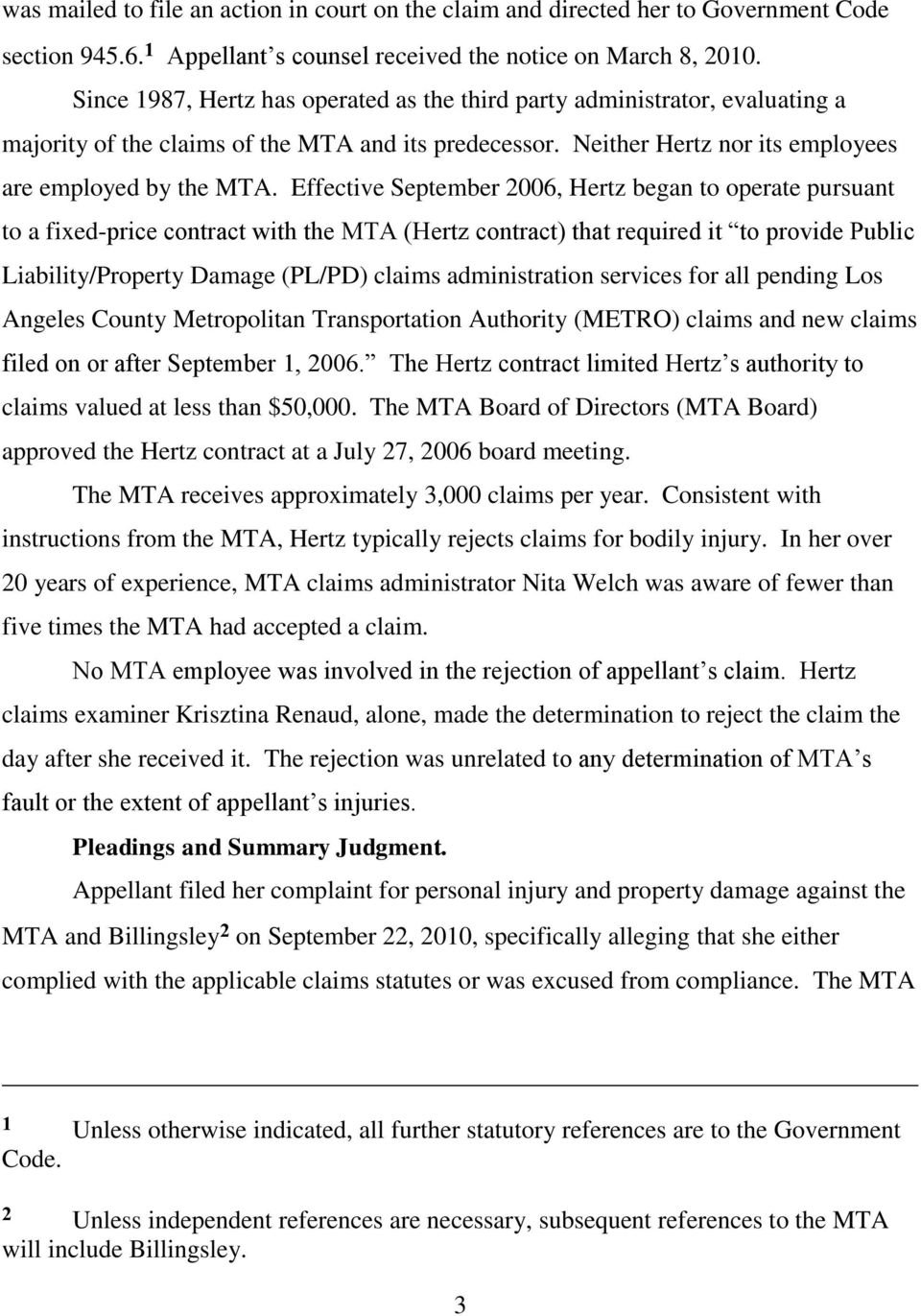 Effective September 2006, Hertz began to operate pursuant to a fixed-price contract with the MTA (Hertz contract) that required it to provide Public Liability/Property Damage (PL/PD) claims