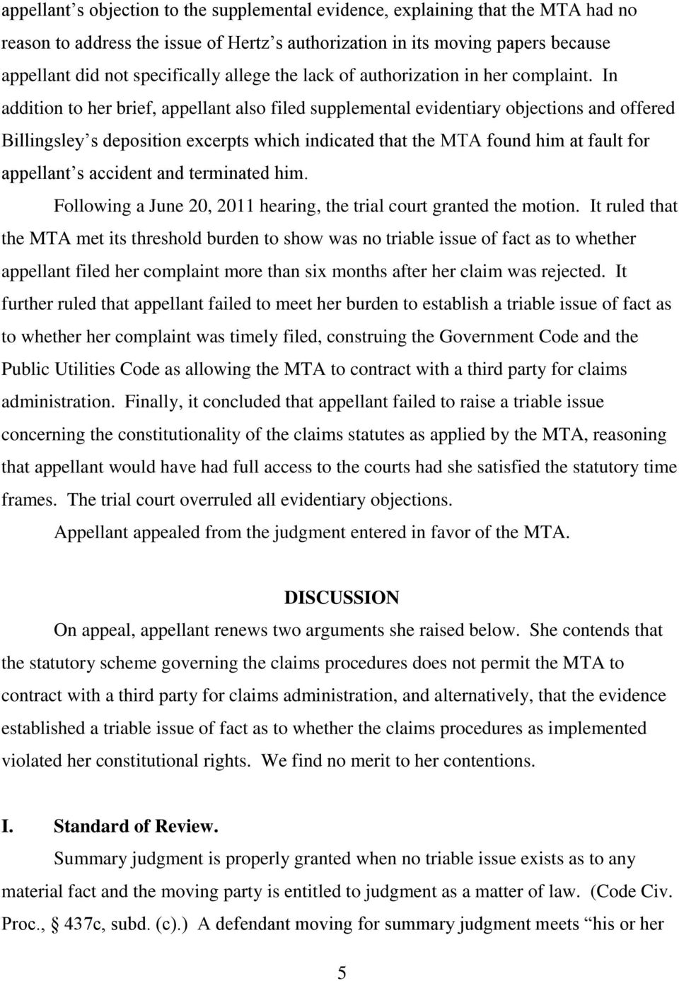 In addition to her brief, appellant also filed supplemental evidentiary objections and offered Billingsley s deposition excerpts which indicated that the MTA found him at fault for appellant s