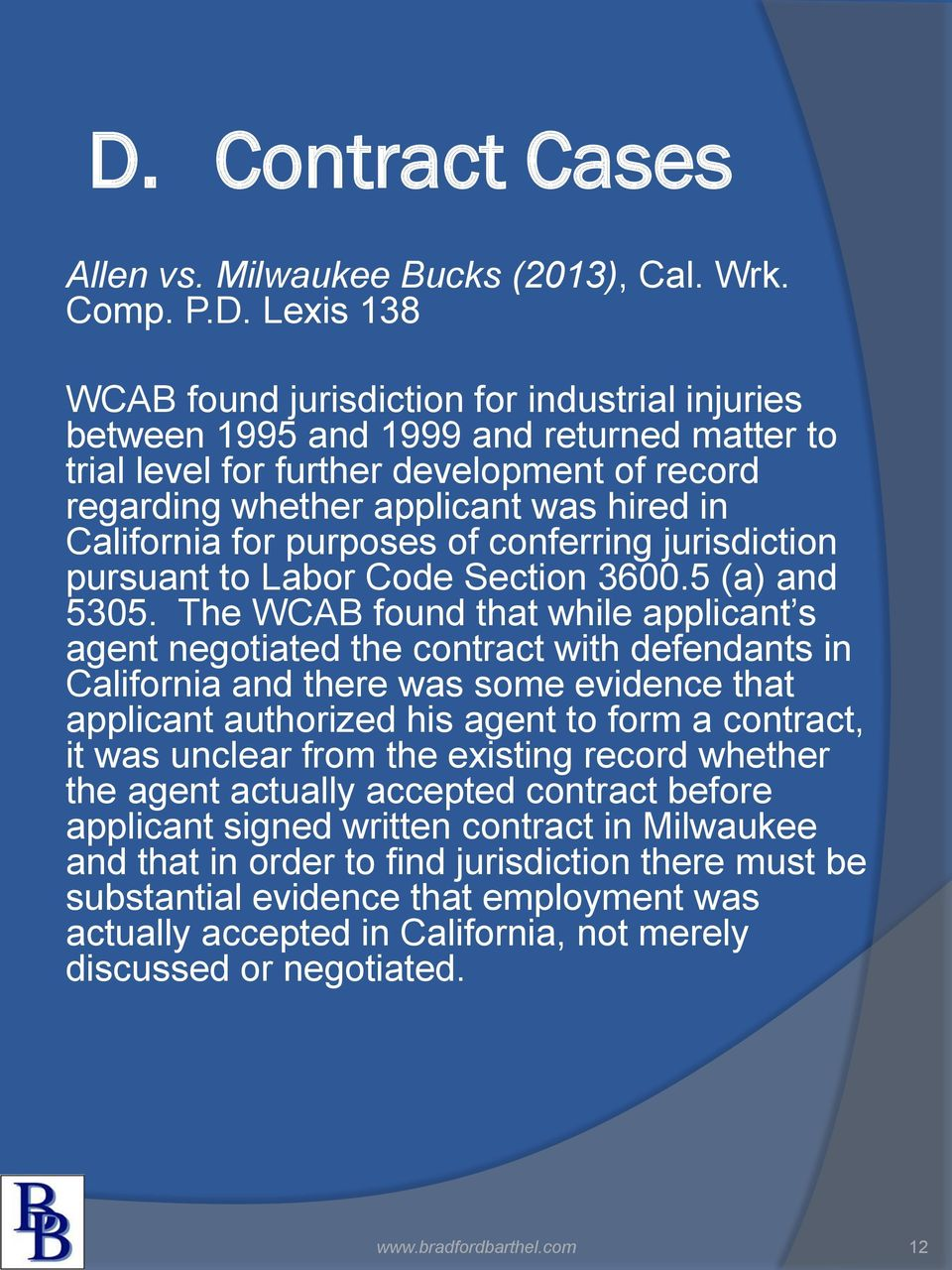 The WCAB found that while applicant s agent negotiated the contract with defendants in California and there was some evidence that applicant authorized his agent to form a contract, it was unclear