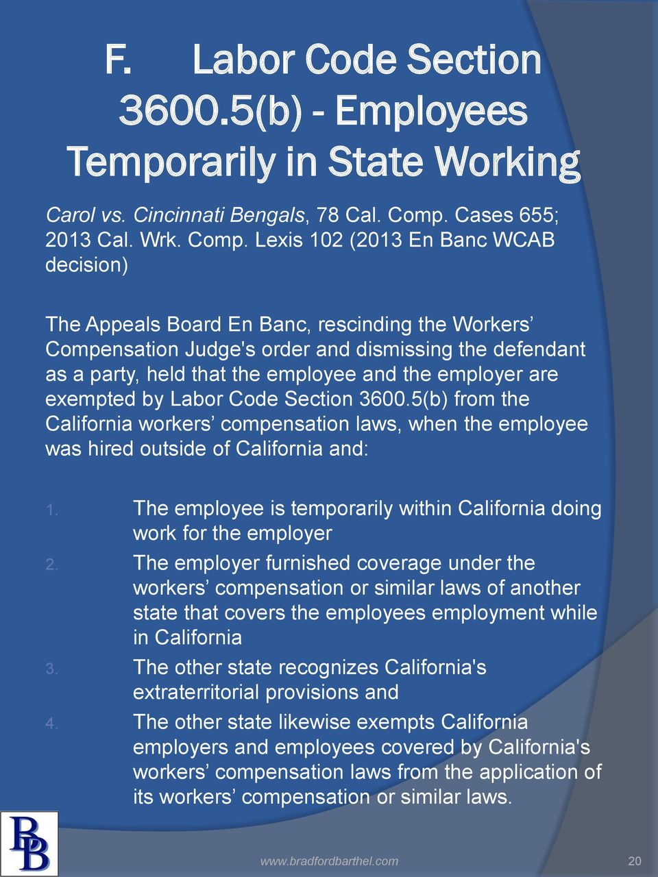 Lexis 102 (2013 En Banc WCAB decision) The Appeals Board En Banc, rescinding the Workers Compensation Judge's order and dismissing the defendant as a party, held that the employee and the employer