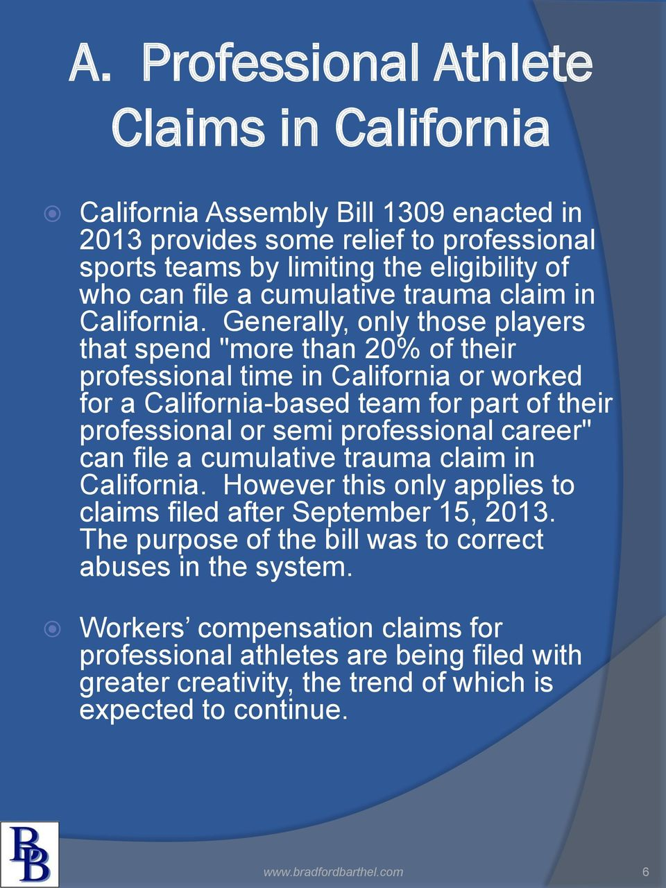 "Generally, only those players that spend ""more than 20% of their professional time in California or worked for a California-based team for part of their professional or semi professional"