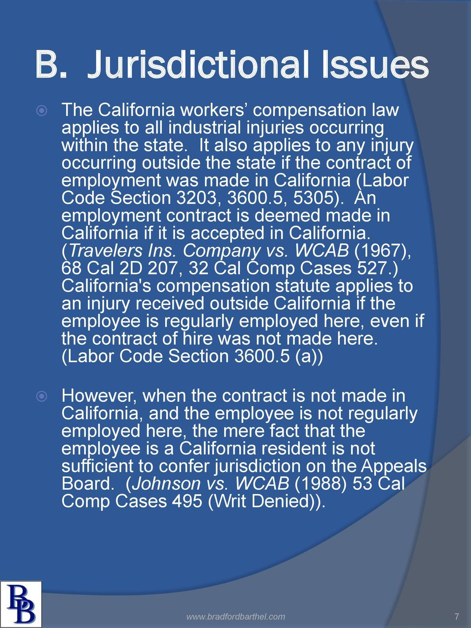 An employment contract is deemed made in California if it is accepted in California. (Travelers Ins. Company vs. WCAB (1967), 68 Cal 2D 207, 32 Cal Comp Cases 527.