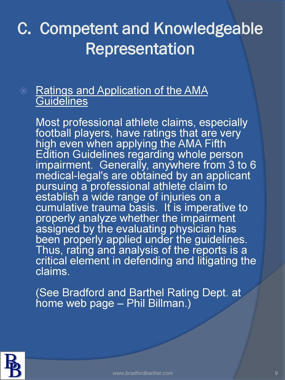 Generally, anywhere from 3 to 6 medical-legal's are obtained by an applicant pursuing a professional athlete claim to establish a wide range of injuries on a cumulative trauma basis.