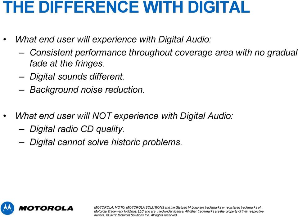 Digital sounds different. Background noise reduction.