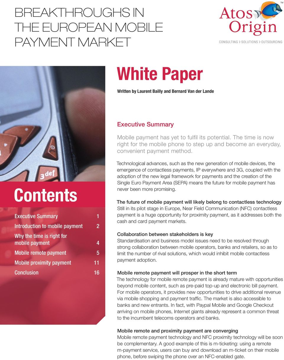 Contents Executive Summary 1 Introduction to mobile payment 2 Why the time is right for mobile payment 4 Mobile remote payment 5 Mobile proximity payment 11 Conclusion 16 Technological advances, such
