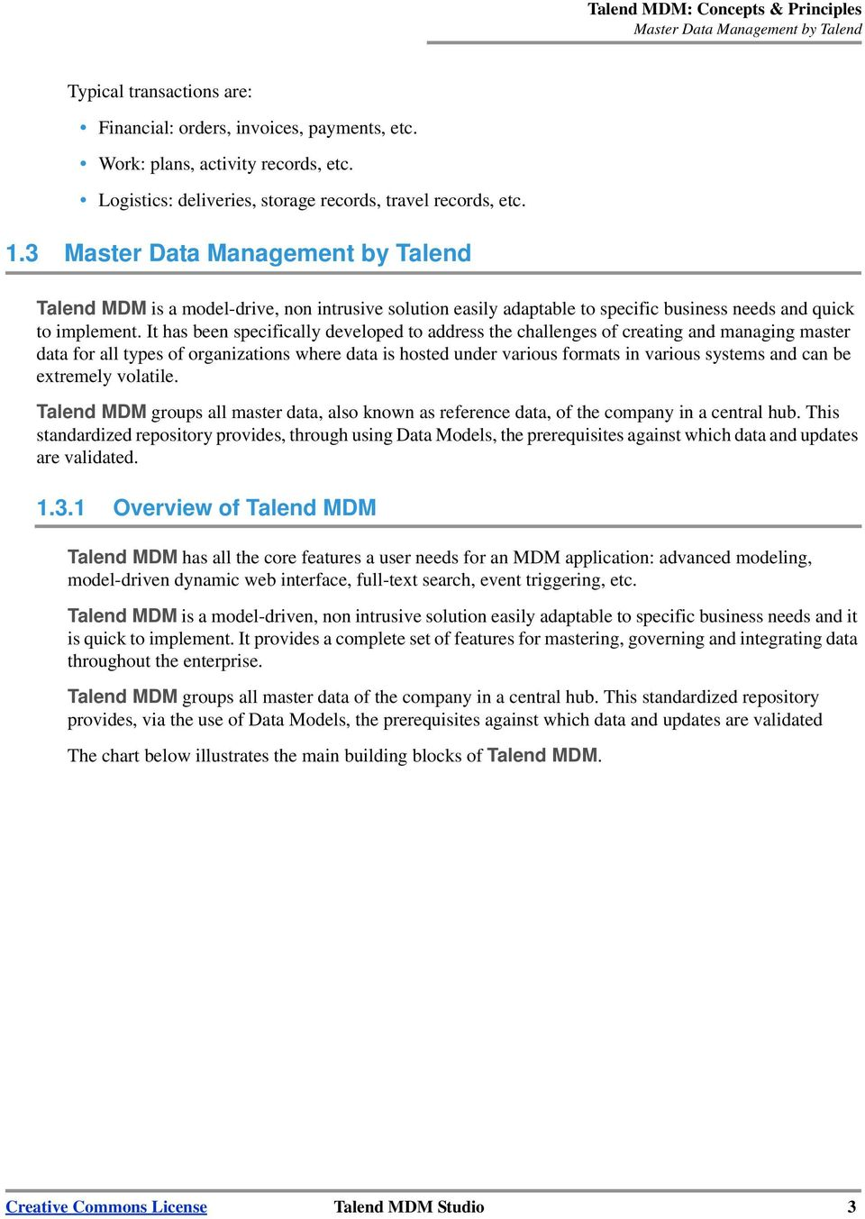 3 Master Data Management by Talend Talend MDM is a model-drive, non intrusive solution easily adaptable to specific business needs and quick to implement.
