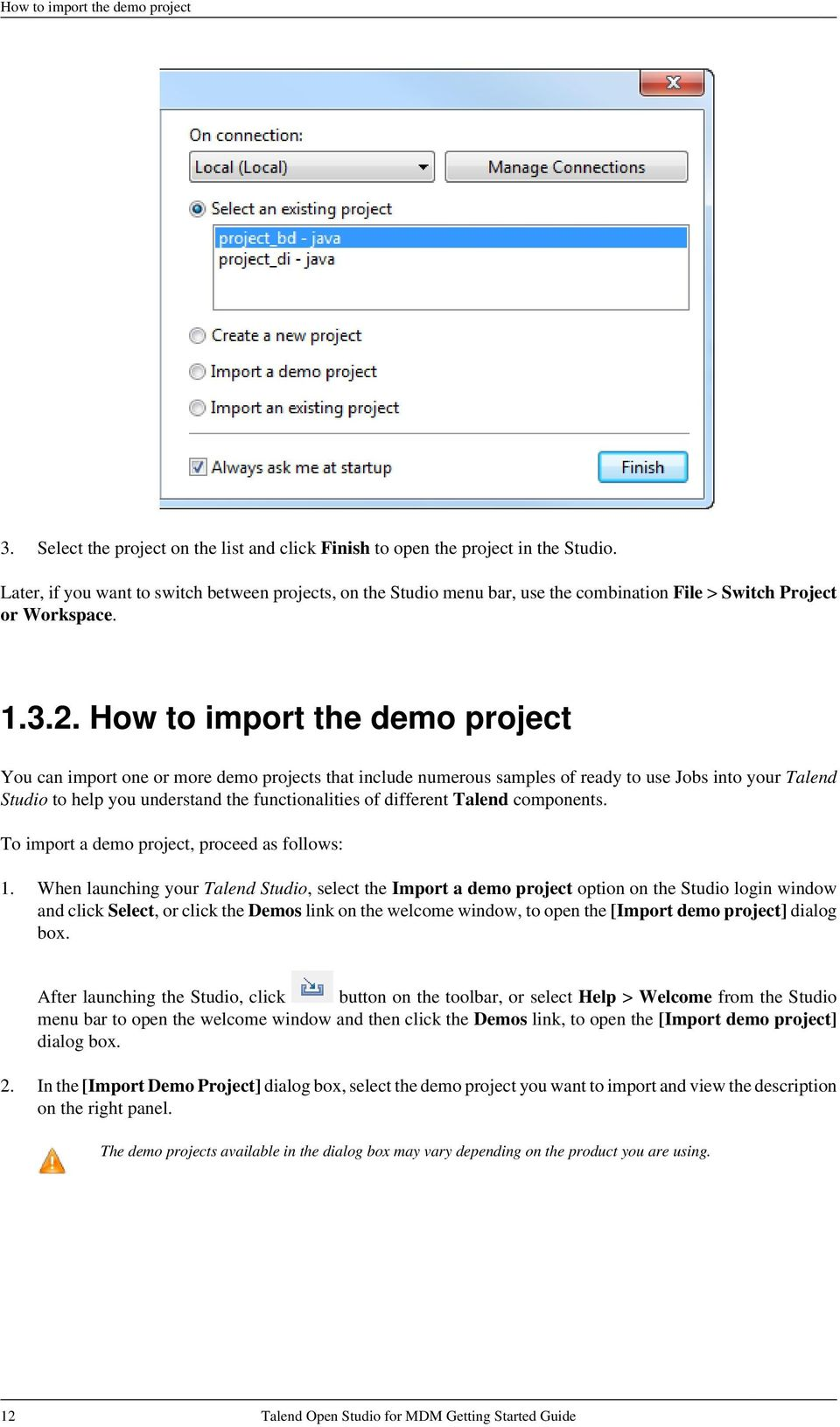 How to import the demo project You can import one or more demo projects that include numerous samples of ready to use Jobs into your Talend Studio to help you understand the functionalities of