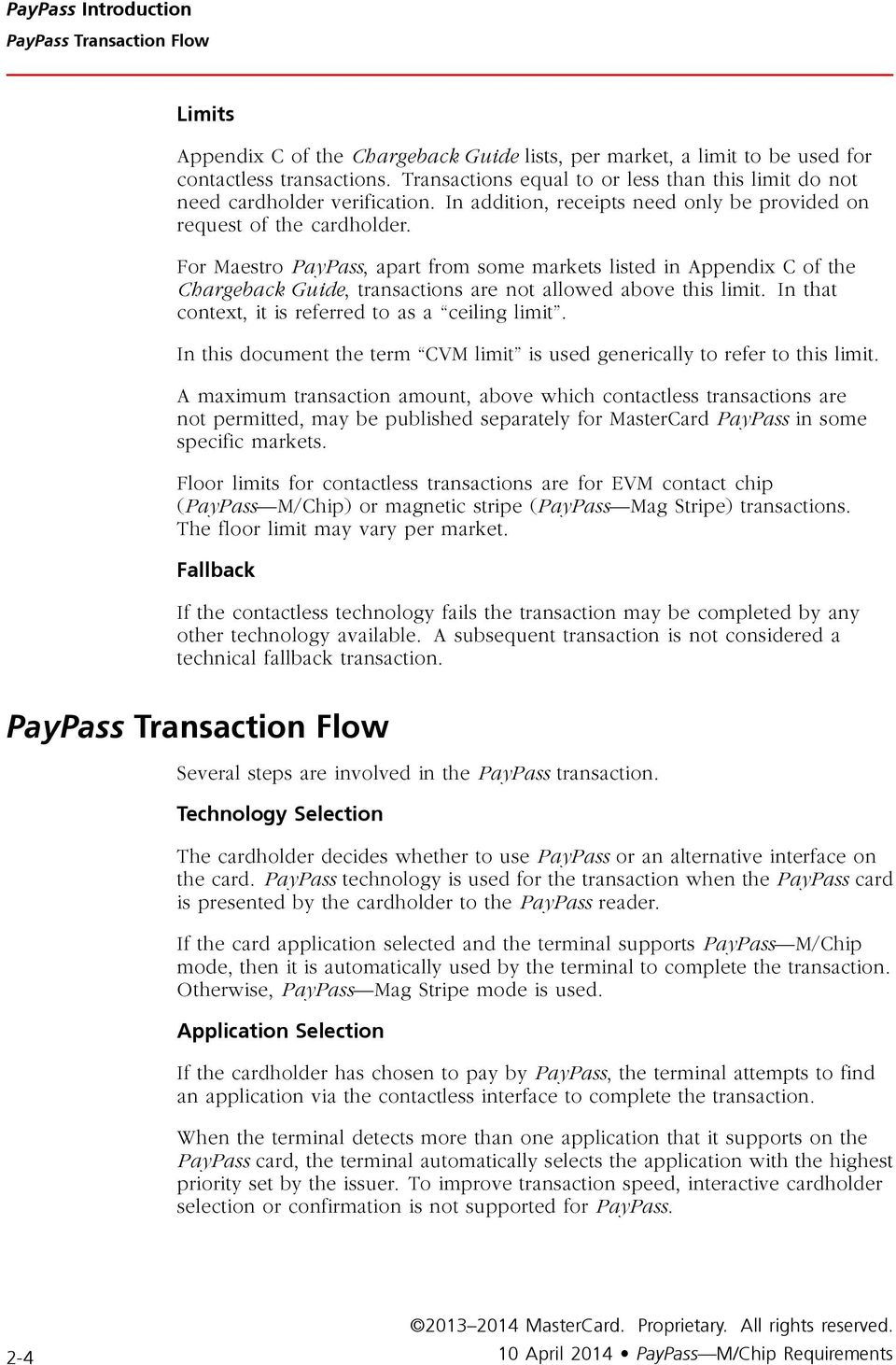 For Maestro PayPass, apart from some markets listed in Appendix C of the Chargeback Guide, transactions are not allowed above this limit. In that context, it is referred to as a ceiling limit.