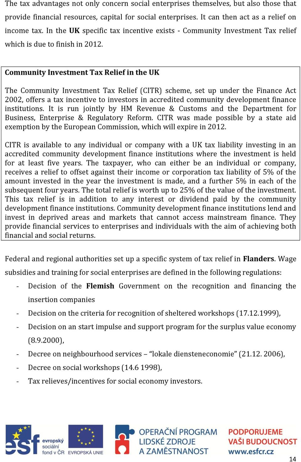 Community Investment Tax Relief in the UK The Community Investment Tax Relief (CITR) scheme, set up under the Finance Act 2002, offers a tax incentive to investors in accredited community development